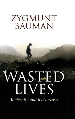 Wasted Lives By Bauman, Zygmunt