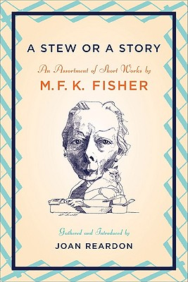 A Stew or a Story By Fisher, M. F. K./ Reardon, Joan (INT)