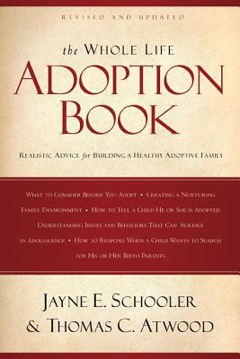 The Whole Life Adoption Book By Schooler, Jayne E./ Atwood, Thomas C.